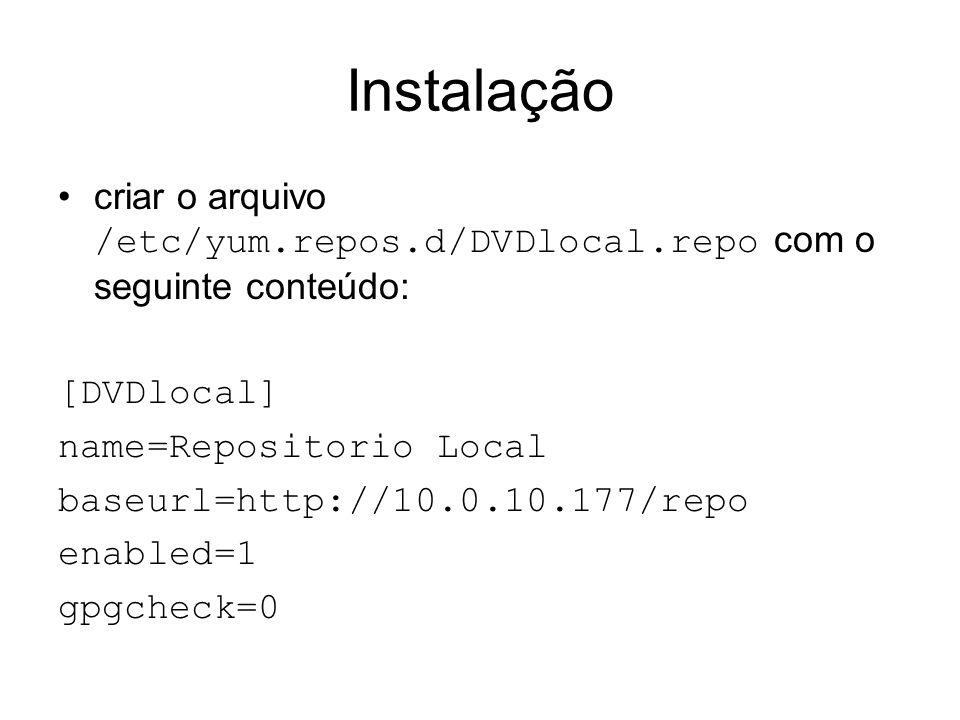 Instalação criar o arquivo /etc/yum.repos.d/DVDlocal.repo com o seguinte conteúdo: [DVDlocal] name=Repositorio Local.